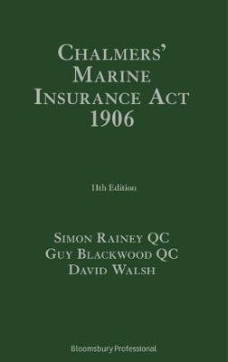Chalmers' Marine Insurance Act 1906 (Hardcover, 11th Revised edition): David F. Walsh, Guy Blackwood, Simon Rainey