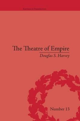 The Theatre of Empire - Frontier Performances in America, 1750-1860 (Paperback): Douglas S. Harvey