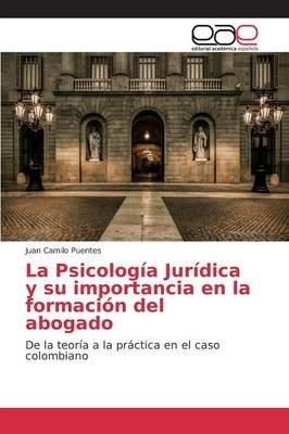 La Psicologia Juridica y Su Importancia En La Formacion del Abogado (Spanish, Paperback): Puentes Juan Camilo