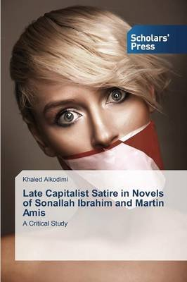 Late Capitalist Satire in Novels of Sonallah Ibrahim and Martin Amis (Paperback): Alkodimi Khaled