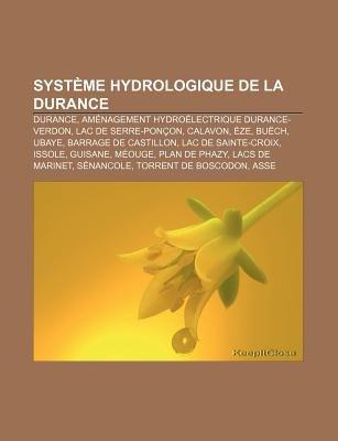 Systeme Hydrologique de La Durance - Durance, Amenagement Hydroelectrique Durance-Verdon, Lac de Serre-Poncon, Calavon, Eze,...