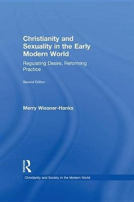 Christianity and Sexuality in the Early Modern World - Regulating Desire, Reforming Practice (Electronic book text, 2nd Revised...