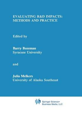 Evaluating R&D Impacts: Methods and Practice (Hardcover, 1993 ed.): Barry Bozeman, Julia Melkers