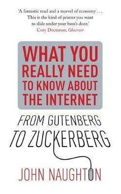 From Gutenberg to Zuckerberg - What You Really Need to Know About the Internet (Paperback): John Naughton
