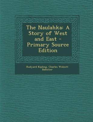 Naulahka - A Story of West and East (Paperback, Primary Source ed.): Rudyard Kipling
