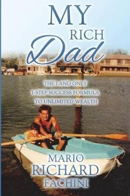My Rich Dad - The 1 and Only 1-Step Success Formula to Unlimited Wealth (Paperback): Mario Fachini, Richard Fachini