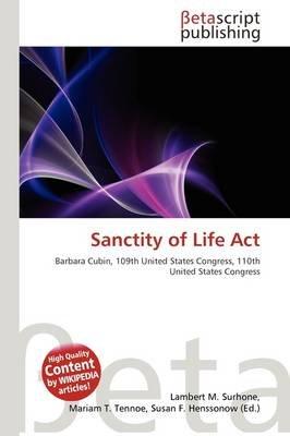Sanctity of Life ACT (Paperback): Lambert M. Surhone, Mariam T. Tennoe, Susan F. Henssonow