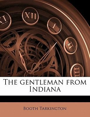The Gentleman from Indiana (Paperback): Booth Tarkington