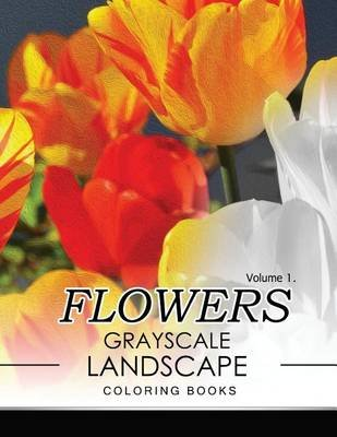 Flowers Grayscale Landscape Coloing Books Volume 1 (Paperback): Jane T Berrios