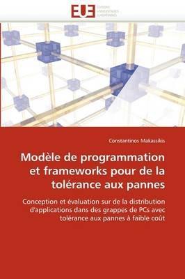 Modele de Programmation Et Frameworks Pour de La Tolerance Aux Pannes (French, Paperback): Makassikis-C