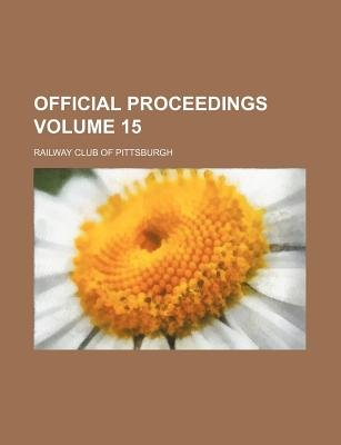 Official Proceedings Volume 15 (Paperback): Railway Club of Pittsburgh