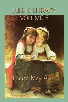 Lulu's Library Vol. 3 (Paperback): Louisa May Alcott