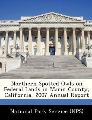 Northern Spotted Owls on Federal Lands in Marin County, California, 2007 Annual Report (Paperback):