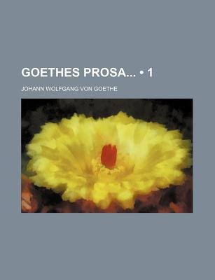 Goethes Prosa (1) (English, German, Paperback): Johann Wolfgang Von Goethe