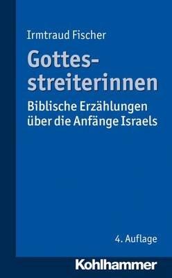 Gottesstreiterinnen - Biblische Erzahlungen Uber Die Anfange Israels (German, Paperback, 4th ed.): Irmtraud Fischer