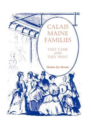 Calais, Maine, Families - They Came and They Went (Paperback): Thelma Eye Brooks