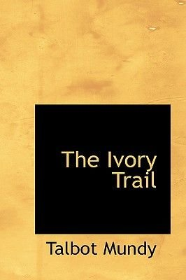 The Ivory Trail (Hardcover): Talbot Mundy