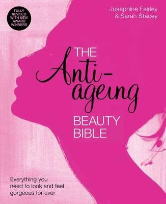 The Anti-Ageing Beauty Bible  Everything you need to look and feel gorgeous (Paperback, Revised edition): Sarah Stacey,...