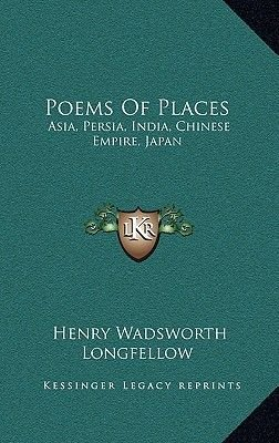 Poems of Places - Asia, Persia, India, Chinese Empire, Japan (Hardcover): Henry Wadsworth Longfellow