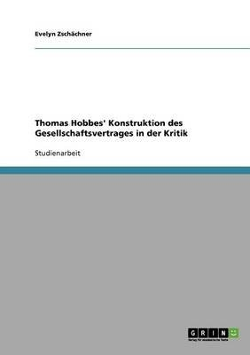 Thomas Hobbes' Konstruktion Des Gesellschaftsvertrages in Der Kritik (German, Paperback): Evelyn Zschachner