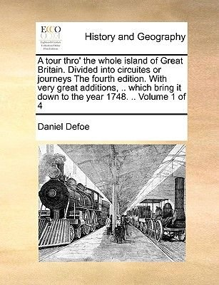 A Tour Thro' the Whole Island of Great Britain. Divided Into Circuites or Journeys the Fourth Edition. with Very Great...