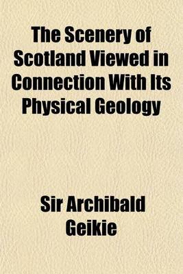 The Scenery of Scotland Viewed in Connection with Its Physical Geology (Paperback): Archibald Geikie