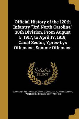 Official History of the 120th Infantry 3rd North Carolina 30th Division, from August 5, 1917, to April 17, 1919; Canal Sector,...