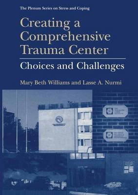 Creating a Comprehensive Trauma Center - Choices and Challenges (Paperback, Softcover reprint of hardcover 1st ed. 2001): Mary...