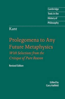 Immanuel Kant: Prolegomena to Any Future Metaphysics - That Will Be Able to Come Forward as Science: With Selections from the...