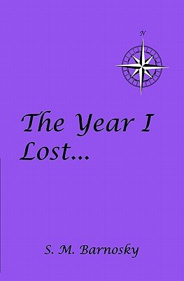 The Year I Lost . . . (Paperback): S. M. Barnosky