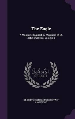 The Eagle - A Magazine Support by Members of St. John's College, Volume 3 (Hardcover): St John's College (University...