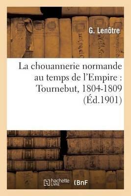 La Chouannerie Normande Au Temps de L'Empire: Tournebut, 1804-1809 (French, Paperback): G Lenatre