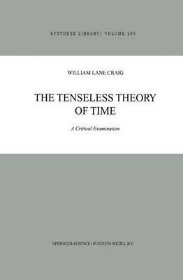 The Tenseless Theory of Time - A Critical Examination (Hardcover, 2000 ed.): William Lane Craig
