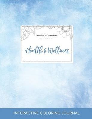 Adult Coloring Journal - Health & Wellness (Mandala Illustrations, Clear Skies) (Paperback): Courtney Wegner