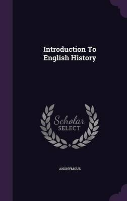 Introduction to English History (Hardcover): Anonymous
