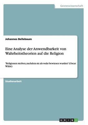 Eine Analyse Der Anwendbarkeit Von Wahrheitstheorien Auf Die Religion (German, Paperback): Johannes Bellebaum