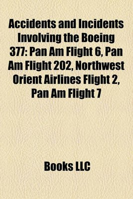 Accidents and Incidents Involving the Boeing 377 - Pan Am Flight 6, Pan Am Flight 202, Northwest Orient Airlines Flight 2, Pan...