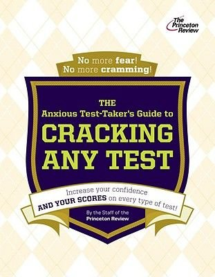 The Princeton Review the Anxious Test-Taker's Guide to Cracking Any Test (Paperback): Princeton Review