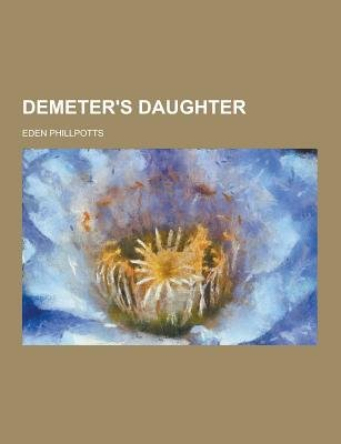 Demeter's Daughter (Paperback): Eden Phillpotts