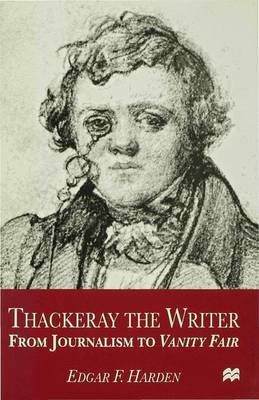 Thackeray the Writer - from Journalism to Vanity Fair (Hardcover): Edgar F Harden