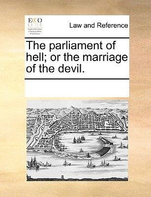 The Parliament of Hell; Or the Marriage of the Devil. (Paperback): Multiple Contributors