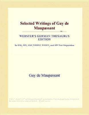 Selected Writings of Guy de Maupassant (Webster's German Thesaurus Edition) (Electronic book text): Inc. Icon Group...