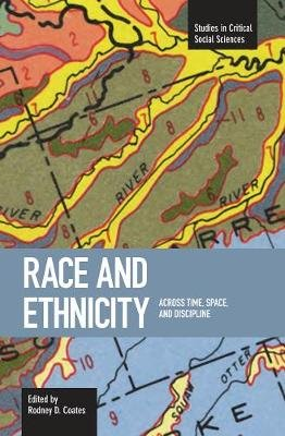 Race And Ethnicity: Across Time, Space And Discipline - Studies in Critical Social Sciences, Volume 2 (Paperback): Rodney D...