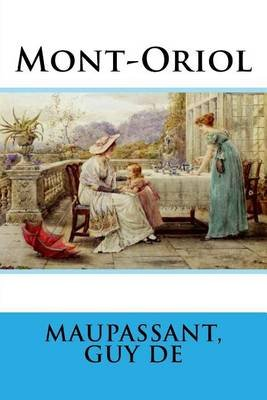 Mont-Oriol (French, Paperback): Maupassant Guy De