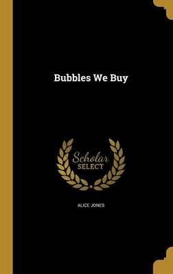 Bubbles We Buy (Hardcover): Alice Jones