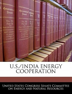 U.S./India Energy Cooperation (Paperback): United States Congress Senate Committee