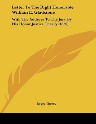 Letter to the Right Honorable William E. Gladstone - With the Address to the Jury by His Honor Justice Therry (1850)...