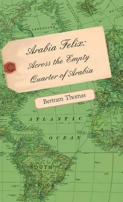 Arabia Felix (Hardcover, illustrated edition): Bertram Thomas