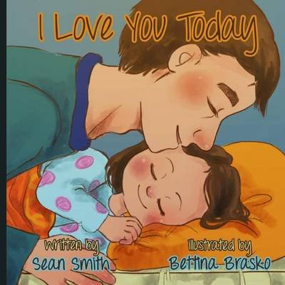 I Love You Today. (Paperback): Sean Smith