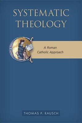Systematic Theology - A Roman Catholic Approach (Electronic book text): Thomas P Rausch